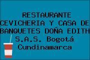 RESTAURANTE CEVICHERIA Y CASA DE BANQUETES DOÑA EDITH S.A.S. Bogotá Cundinamarca