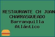 RESTAURANTE CH JUAN CHARRASQUEADO Barranquilla Atlántico