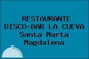 RESTAURANTE DISCO-BAR LA CUEVA Santa Marta Magdalena
