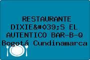 RESTAURANTE DIXIE'S EL AUTENTICO BAR-B-Q Bogotá Cundinamarca