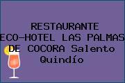RESTAURANTE ECO-HOTEL LAS PALMAS DE COCORA Salento Quindío