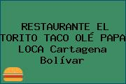 RESTAURANTE EL TORITO TACO OLÉ PAPA LOCA Cartagena Bolívar