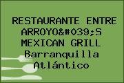 RESTAURANTE ENTRE ARROYO'S MEXICAN GRILL Barranquilla Atlántico