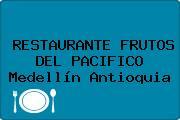 RESTAURANTE FRUTOS DEL PACIFICO Medellín Antioquia