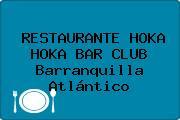 RESTAURANTE HOKA HOKA BAR CLUB Barranquilla Atlántico