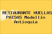 RESTAURANTE HUELLAS PAISAS Medellín Antioquia