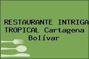 RESTAURANTE INTRIGA TROPICAL Cartagena Bolívar