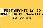 RESTAURANTE LA 30 DONDE JAIME Medellín Antioquia
