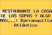 RESTAURANTE LA CASA DE LAS SOPAS Y ALGO MÁS...! Barranquilla Atlántico