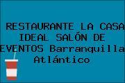 RESTAURANTE LA CASA IDEAL SALÓN DE EVENTOS Barranquilla Atlántico