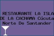 RESTAURANTE LA ISLA DE LA CACHAMA Cúcuta Norte De Santander