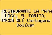 RESTAURANTE LA PAPA LOCA, EL TORITO, TACOS OLÉ Cartagena Bolívar