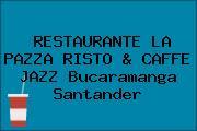 RESTAURANTE LA PAZZA RISTO & CAFFE JAZZ Bucaramanga Santander