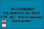 RESTAURANTE PALA'TA RICE FOR ALL Bucaramanga Santander
