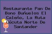 Restaurante Pan De Bono Buñuelos El Caleño, La Ruta Cúcuta Norte De Santander
