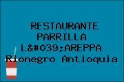 RESTAURANTE PARRILLA L'AREPPA Rionegro Antioquia