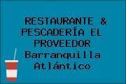 RESTAURANTE & PESCADERÍA EL PROVEEDOR Barranquilla Atlántico