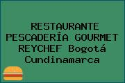 RESTAURANTE PESCADERÍA GOURMET REYCHEF Bogotá Cundinamarca