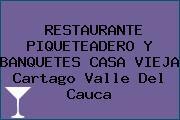 RESTAURANTE PIQUETEADERO Y BANQUETES CASA VIEJA Cartago Valle Del Cauca