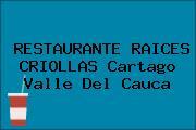 RESTAURANTE RAICES CRIOLLAS Cartago Valle Del Cauca