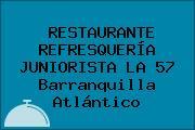 RESTAURANTE REFRESQUERÍA JUNIORISTA LA 57 Barranquilla Atlántico