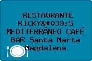 RESTAURANTE RICKY'S MEDITERRÁNEO CAFÉ BAR Santa Marta Magdalena