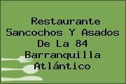 Restaurante Sancochos Y Asados De La 84 Barranquilla Atlántico