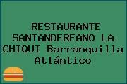 RESTAURANTE SANTANDEREANO LA CHIQUI Barranquilla Atlántico