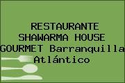RESTAURANTE SHAWARMA HOUSE GOURMET Barranquilla Atlántico