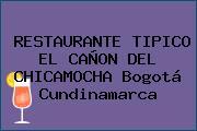 RESTAURANTE TIPICO EL CAÑON DEL CHICAMOCHA Bogotá Cundinamarca
