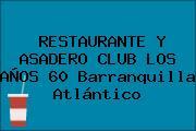 RESTAURANTE Y ASADERO CLUB LOS AÑOS 60 Barranquilla Atlántico