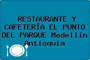 RESTAURANTE Y CAFETERÍA EL PUNTO DEL PARQUE Medellín Antioquia