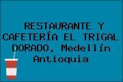 RESTAURANTE Y CAFETERÍA EL TRIGAL DORADO. Medellín Antioquia
