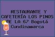 RESTAURANTE Y CAFETERÍA LOS PINOS DE LA 67 Bogotá Cundinamarca