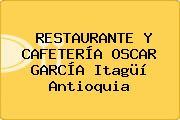 RESTAURANTE Y CAFETERÍA OSCAR GARCÍA Itagüí Antioquia