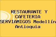 RESTAURANTE Y CAFETERIA SERVIAMIGOS Medellín Antioquia