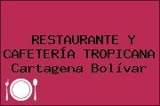 RESTAURANTE Y CAFETERÍA TROPICANA Cartagena Bolívar