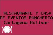 RESTAURANTE Y CASA DE EVENTOS RANCHERIA Cartagena Bolívar