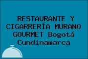 RESTAURANTE Y CIGARRERÍA MURANO GOURMET Bogotá Cundinamarca