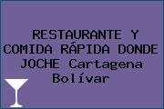 RESTAURANTE Y COMIDA RÁPIDA DONDE JOCHE Cartagena Bolívar
