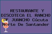 RESTAURANTE Y DISCOTECA EL RANCHO DE JUANCHO Cúcuta Norte De Santander