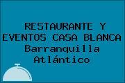 RESTAURANTE Y EVENTOS CASA BLANCA Barranquilla Atlántico