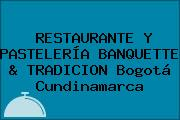 RESTAURANTE Y PASTELERÍA BANQUETTE & TRADICION Bogotá Cundinamarca