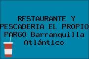 RESTAURANTE Y PESCADERIA EL PROPIO PARGO Barranquilla Atlántico