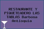 RESTAURANTE Y PIQUETEADERO LAS TABLAS Barbosa Antioquia