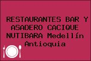 RESTAURANTES BAR Y ASADERO CACIQUE NUTIBARA Medellín Antioquia