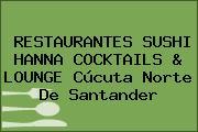RESTAURANTES SUSHI HANNA COCKTAILS & LOUNGE Cúcuta Norte De Santander