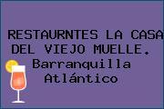 RESTAURNTES LA CASA DEL VIEJO MUELLE. Barranquilla Atlántico