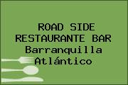 ROAD SIDE RESTAURANTE BAR Barranquilla Atlántico