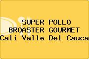 SUPER POLLO BROASTER GOURMET Cali Valle Del Cauca